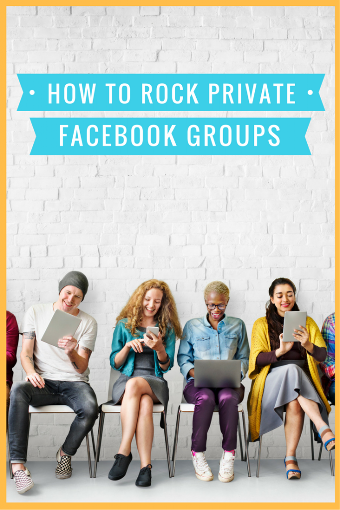 How to Work Private Facebook Groups Like a Rock Star