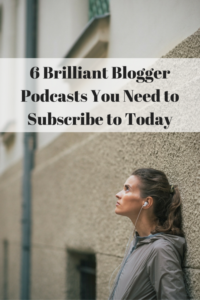 6 Brilliant Blogger Podcasts You Need to Subscribe to Today