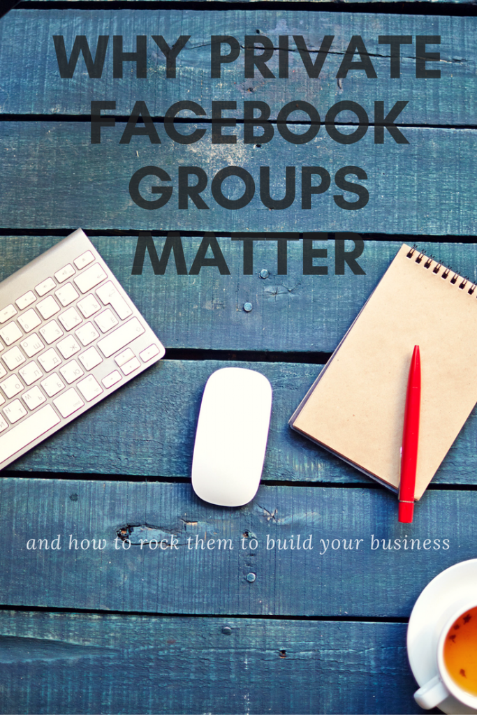 Why Private Facebook Groups Matter