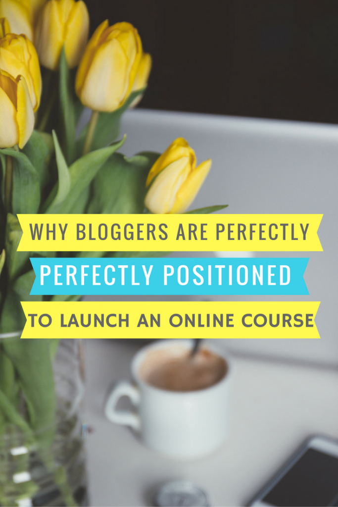 Why Bloggers Are Perfectly Positioned to Create an Online Course