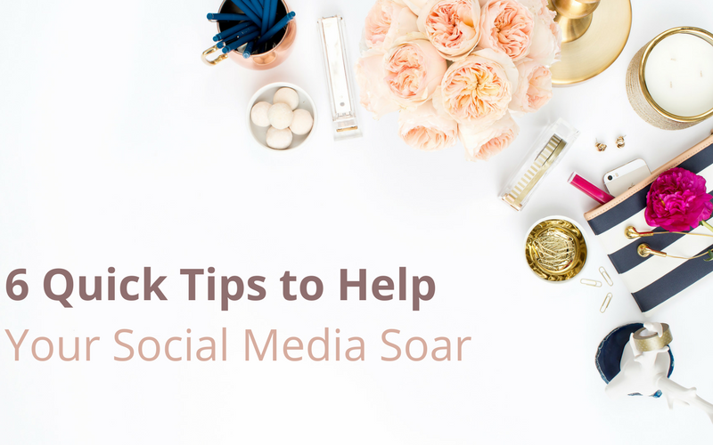 6 Quick Tips to Help Your Social Media Strategy Soar